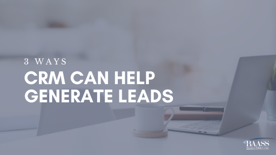 3 Ways CRM Can Help Generate Leads