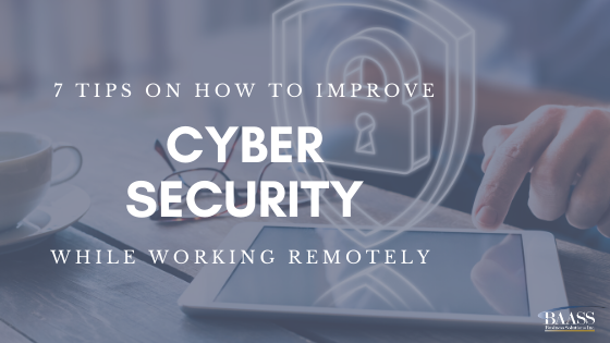 7 Tips on How to Improve Cyber Security While Working Remotely