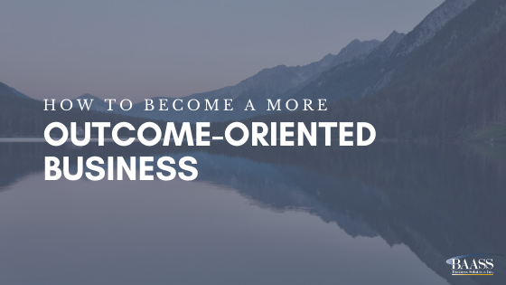 How to Become a More Outcome-Oriented Business