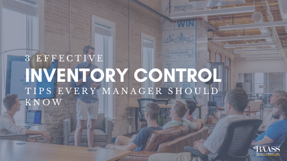 3 Effective Inventory Control Tips Every Manager Should Know