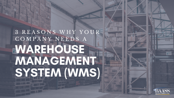3 Reasons Why Your Company Needs a Warehouse Management System (WMS)