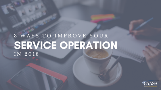 3 ways to improve your service operation in 2018