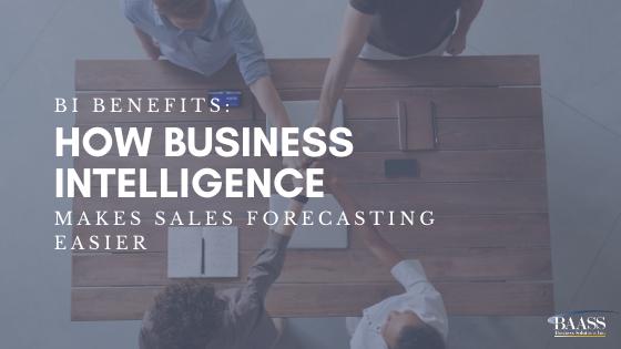 BI Benefits How Business Intelligence Makes Sales Forecasting Easier