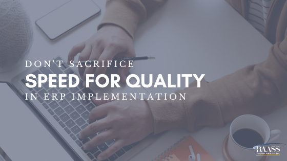 Dont Sacrifice Speed for Quality in ERP Implementation