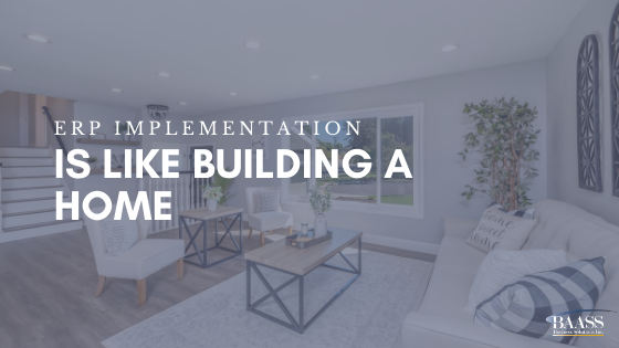 ERP Implementation is like Building a Home