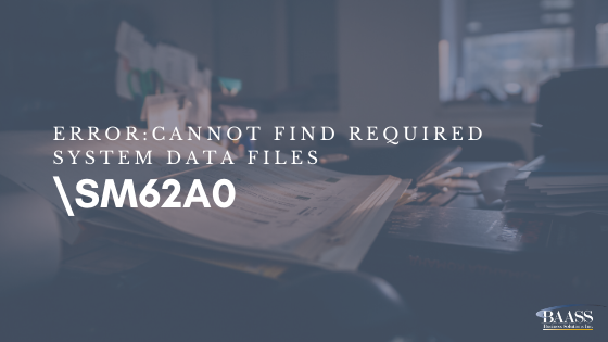 Error Cannot Find Required System Data \SM62A0