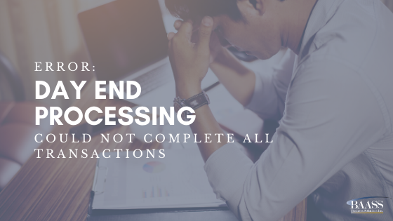 Error Day End processing could not complete all transactions