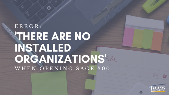 Error: there are no installed organizations when opening sage 300