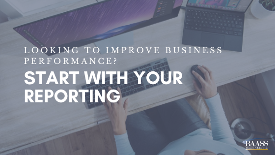 Looking to Improve Business Performance Start with your reporting