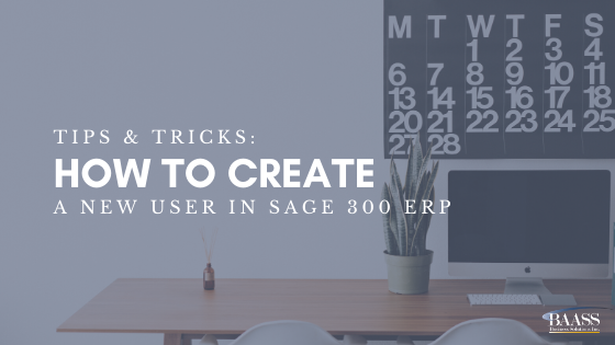 Tips & Tricks How to Create a New User in Sage 300 ERP