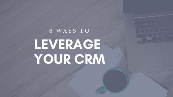 Blog Header 6 ways to leverage your crm