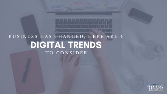 Business has changed, Here are 4 Digital Trends to Consider