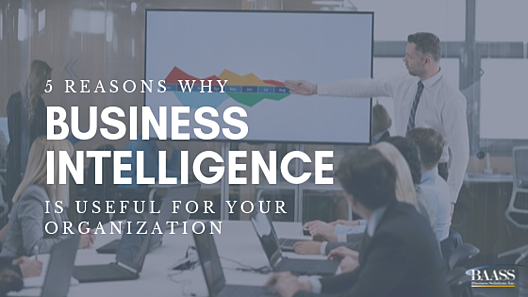 5 Reasons Why Business Intelligence Is Useful For Your Organization