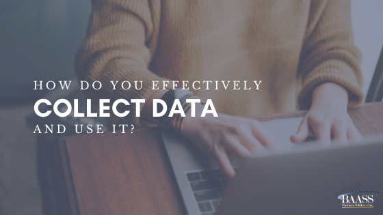 How Do You Effectively Collect Data and Use it
