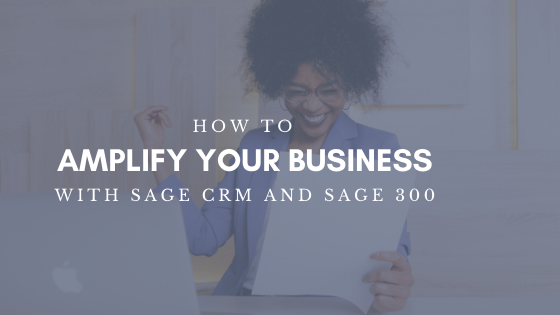 How to Amplify your Business with Sage CRM and Sage 300