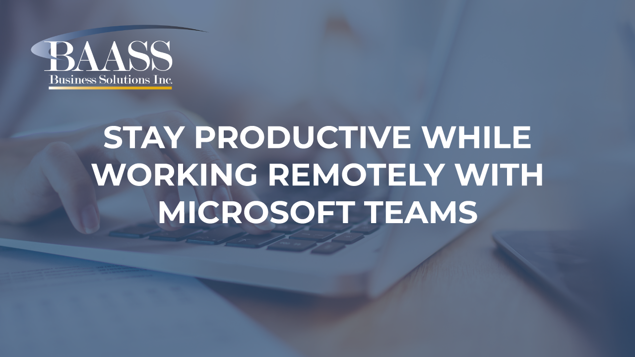 Stay Productive While Working Remotely With Microsoft Teams