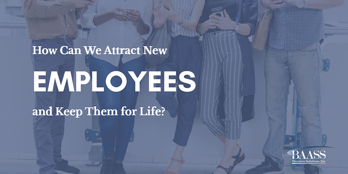 How Can We Attract New Employees and Keep Them for Life?