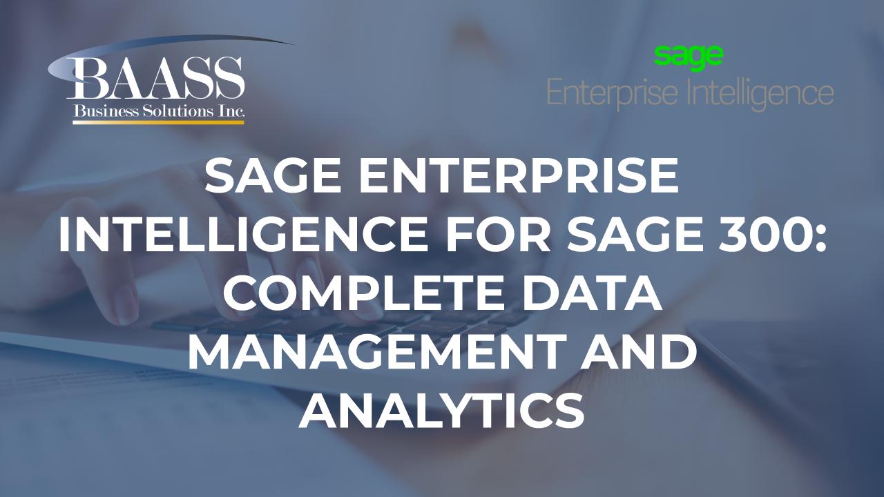Sage Enterprise Intelligence For Sage 300: Complete Data Management And Analytics