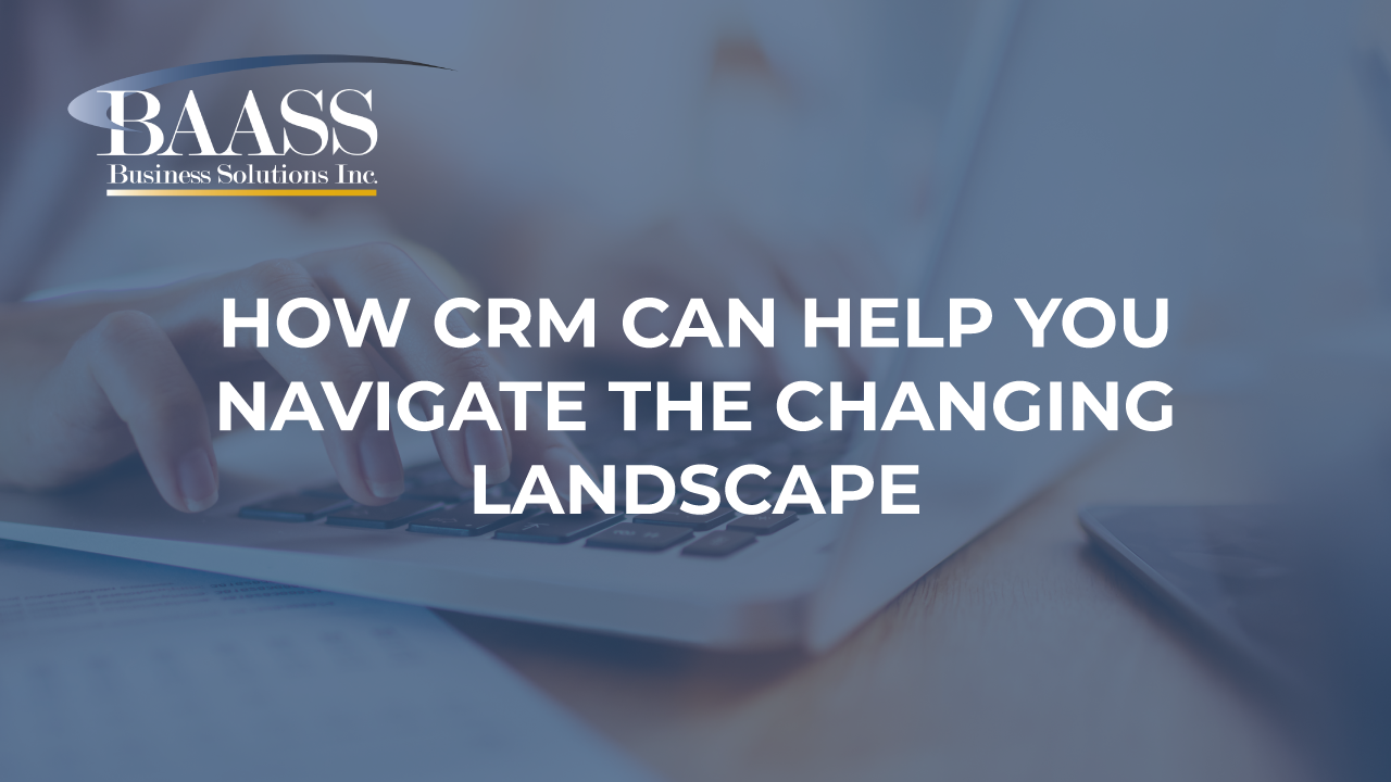 How CRM can help you Navigate the Changing Landscape