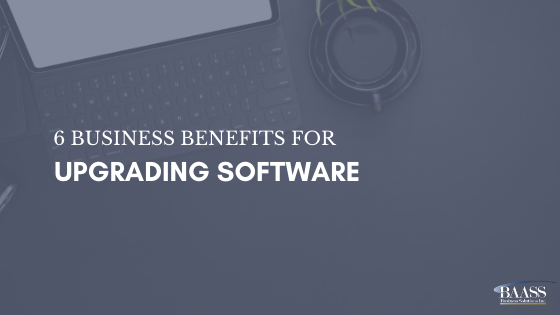 6 Business Benefits for Upgrading Software