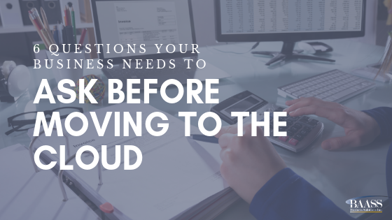 6 Questions Your Business Needs to Ask before Moving to the Cloud