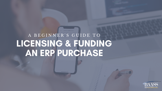 A Beginner's Guide to Licensing and Funding an ERP Purchase
