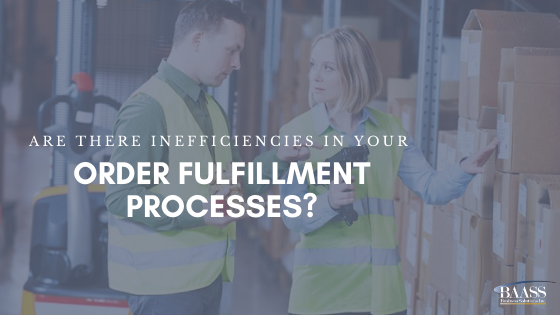 Are There Inefficiencies in Your Order Fulfillment Processes?