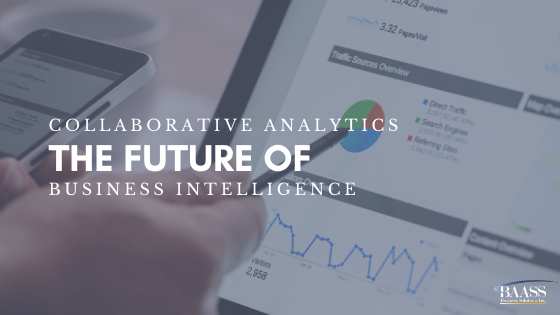 Collaborative Analytics, the Future of Business Intelligence