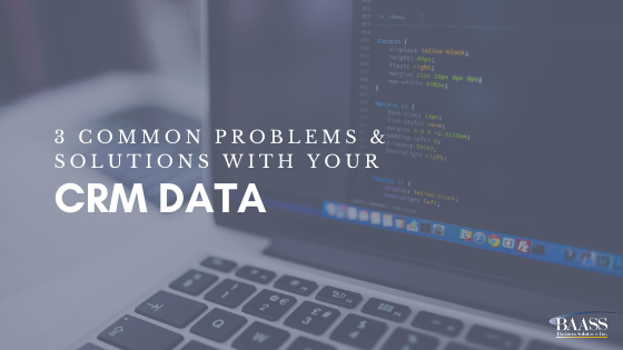 3 Common Problems and Solutions with your CRM Data