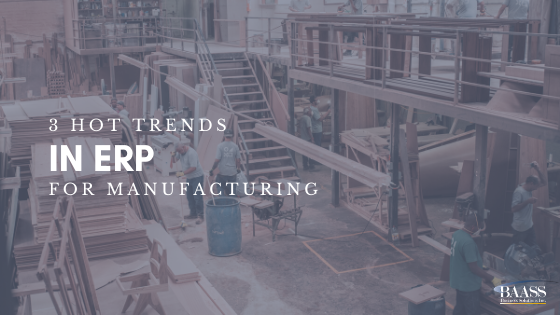 3 Hot Trends in ERP for Manufacturing