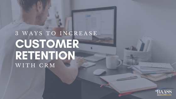 3 Ways to Increase Customer Retention with CRM