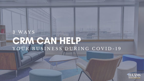 3 Ways CRM can Help your Business During COVID-19