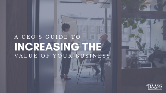 A CEO's Guide To Increasing The Value Of Your Business