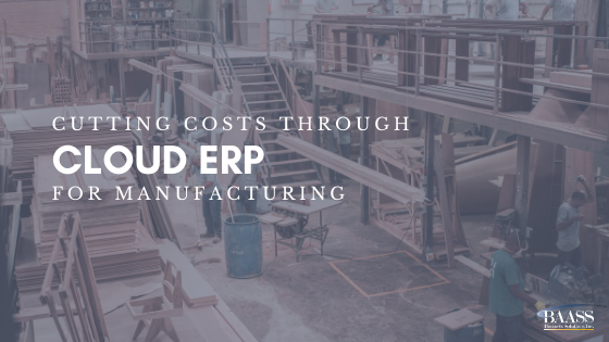 Cutting Costs through Cloud ERP for Manufacturing