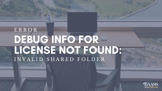 Error Debug Info for License Not Found Invalid Shared Folder
