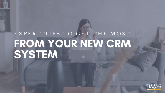 Expert Tips to Get the Most from Your New CRM System