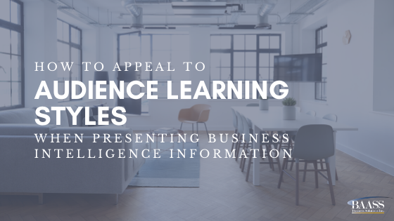 How to Appeal to Audience Learning Styles When Presenting Business Intelligence Information