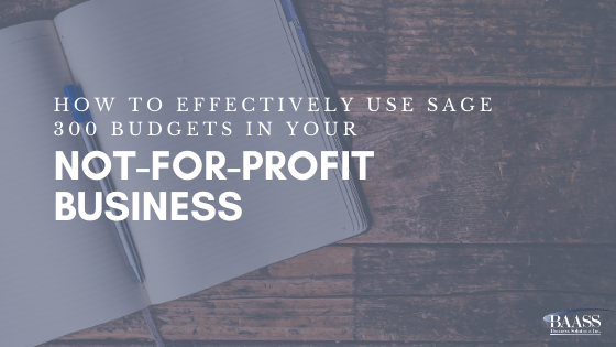 How to Effectively Use Sage 300 Budgets in your Not-For-Profit Business