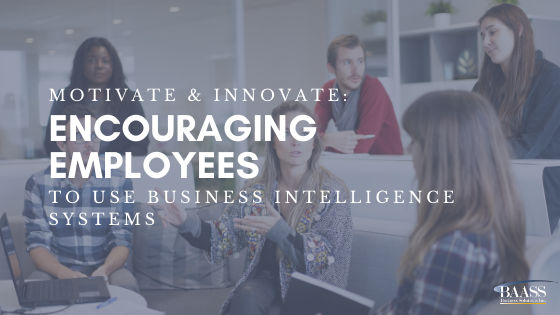 Motivate and Innovate: Encouraging Employees to Use Business Intelligence Systems