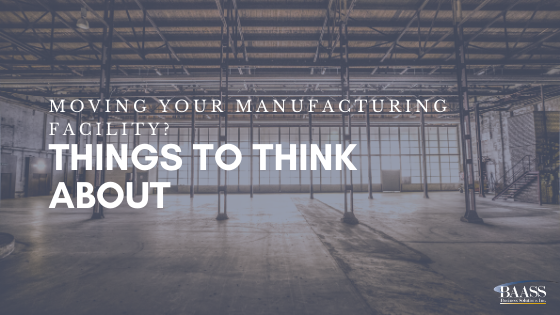 Moving your Manufacturing Facility Things to Think About-1