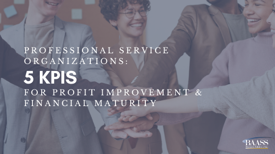Professional Service Organizations: 5 KPIs for Profit Improvement & Financial Maturity