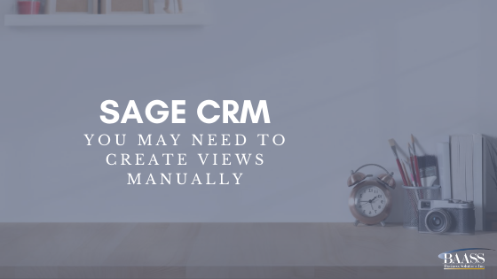 Sage CRM - You may need to create views manually