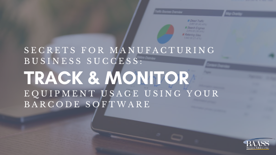 Secrets for Manufacturing Business Success: Track and Monitor Equipment Usage Using Your Barcode Software