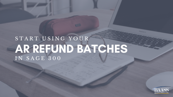 Start Using Your AR Refund Batches in Sage 300