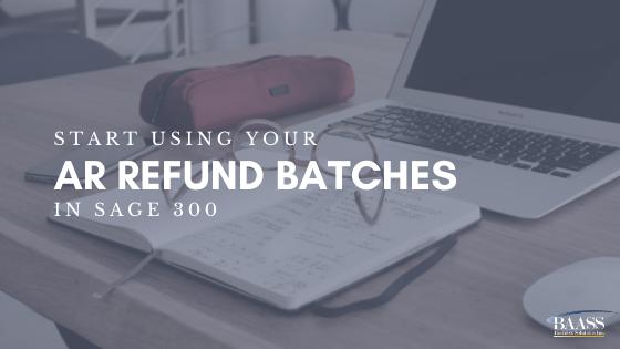 Start Using Your AR Refund Batches in Sage 300