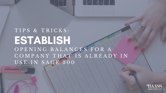 Tips & Tricks Establish Opening Balances for a Company that is Already in Use in Sage 300