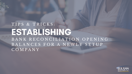 Tips & Tricks Establishing Bank Reconciliation Opening Balances for a Newly Setup Company