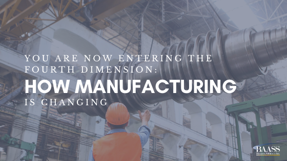 You Are Now Entering the Fourth Dimension: How Manufacturing Is Changing