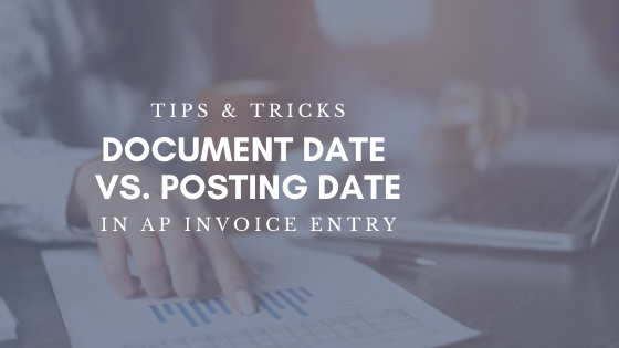 Tips & Tricks: Document Date vs. Posting Date in AP Invoice Entry