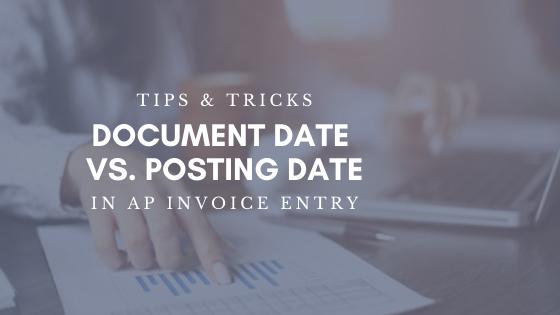 Tips & Tricks: Document Date vs. Posting Date in AP Invoice Entry